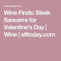 Wine Finds: Sleek Sancerre for Valentine's Day | Wine | stltoday.com