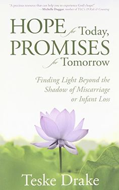 Hope for Today, Promises for Tomorrow: Finding Light Beyond the Shadow of Miscarriage or Infant Loss: Teske Drake: 9780825442186: Amazon.com: Books