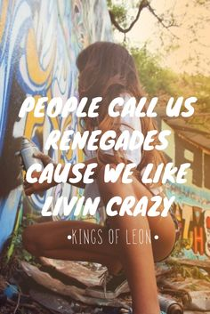 ☮ American Hippie ☮ *People Call Us Renegades Cause We Like Livin Crazy* - Kings Of Leon/Knocked Up Sound Of Music, Music Love, Music Is Life, My Music, Lyric Quotes, Words Quotes, Me Quotes, Up King, Kings Of Leon