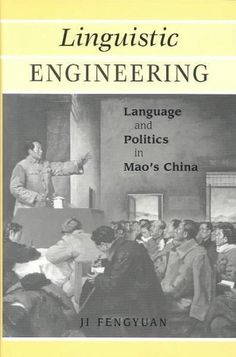 Linguistic Engineering: Language and Politics in Mao's China: Linguistic Engineering