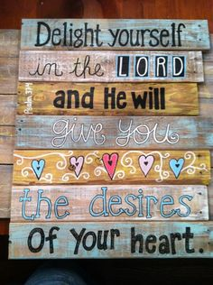 Delight yourself in the LORD :)