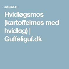 Hvidløgsmos (kartoffelmos med hvidløg)   Guffeliguf.dk