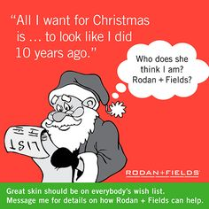 Don't wait for Santa to grand your wish, REDEFINE AGING WITH Rodan + Fields. Contact me at lisamcr@live.com or my website lrasmussen.myrandf.com