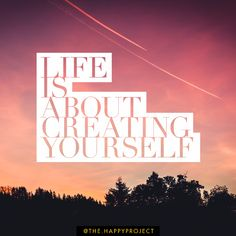 Remember to create your best self and create a life you truly desire.