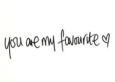 you are my favourite..:O)