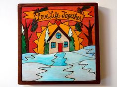 """Sticks Furniture 7 x7"""" hand wood burned and painted plaque - """"Love Life together"""".  Available at Good Goods in Saugatuck Michigan. goodgoods.com"""