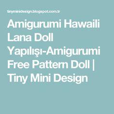 Amigurumi Hawaili Lana Doll Yapılışı-Amigurumi Free Pattern Doll         |          Tiny Mini Design