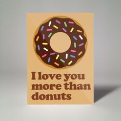 Happy Birthday Card Outside: I love you more than donuts Inside: Happy Birthday