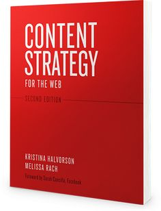 Content Strategy for the Web, by Kristina Halvorson and Melissa Rach.