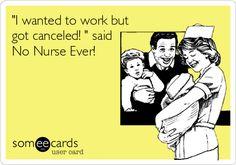 'I wanted to work but got canceled! ' said No Nurse Ever!