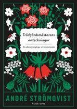 Trädgårdsmästarens anteckningar : en odlares framgångar och misslyckanden av André Strömqvist (Innbundet)