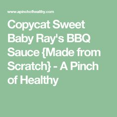 Copycat Sweet Baby Ray's BBQ Sauce {Made from Scratch} - A Pinch of Healthy