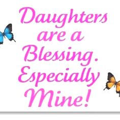 even though I don't have a daughter I am one and I think im a blessing! Mother Daughter Quotes, I Love My Daughter, My Beautiful Daughter, My Love, Daughter Sayings, Beautiful Children, Mother Quotes, Mom Quotes, Family Quotes