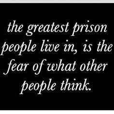 Wisdom Sayings & Quotes QUOTATION – Image : Quotes Of the day – Description The greatest prison people live in, is the fear of what other people think. Sharing is Caring – Don't forget to share this quote with those Who Matter ! Words Quotes, Me Quotes, Motivational Quotes, Inspirational Quotes, Qoutes, Wisdom Quotes, Positive Quotes, Sad Sayings, Belief Quotes