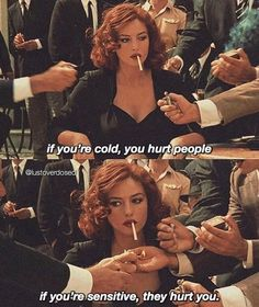 If you are cold, you hurt people. If you are sensitive, they hurt you. Bitch Quotes, Sassy Quotes, Mood Quotes, True Quotes, Ex Amor, Baddie Quotes, Movie Lines, Mood Pics, Tumblr Quotes