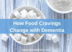 Many people with dementia experience changes in appetite and an increase in unhealthy cravings. Learn about how to manage this as the disease progresses.