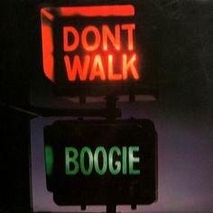 don't walk, boogie