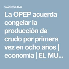 La OPEP acuerda congelar la producción de crudo por primera vez en ocho años   economia   EL MUNDO