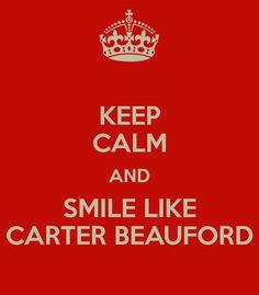 KEEP CALM AND SMILE LIKE CARTER BEAUFORD