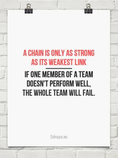 A chain is only as strong  as its weakest link ______  if one member of a team doesn't perform we... #82371