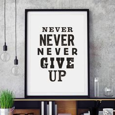 Never Never Never Give Up http://www.notonthehighstreet.com/themotivatedtype/product/never-never-never-give-up-typography-print @notonthehighst #notonthehighstreet