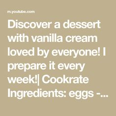 Discover a dessert with vanilla cream loved by everyone! I prepare it every week!  Cookrate Ingredients: eggs - 3 pieces sugar - 200 g (7 oz) starch - 100... Vanilla Cream, Eggs, Sugar, Love, Desserts, Meals, Deserts, Amor, Tailgate Desserts