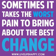 Keep your spirits up through the decompression pain; you'll get through and be better for it!