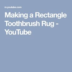 Making a Rectangle Toothbrush Rug - YouTube