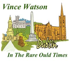"""Dublin in the Rare Old Times"" by Vince Watson.  Buy it on CDBaby.  CSR PRODUCTIONS Entertainment Group, Inc. www.csrentertainment.com. #csrproductions, #csrentertainment, #movies, #television, #books, #documentary, #games, #music, #cdbaby, @chris_s_rogers"
