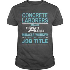 (Tshirt Perfect Discount) Because Badass Miracle Worker Is Not An Official Job Title CONCRETE LABORERS Shirts this week Hoodies Tee Shirts