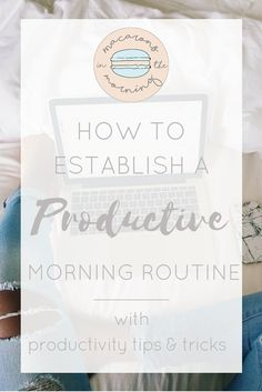 Macarons in the Morning- Lifestyle + College + Adventure  A morning routine sets good habits that encourage us to become our most productive selves. Learn how you can complete your goals faster and more efficiently with a routine!