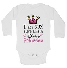 I'm 99% Sure I'm A Disney Princess - Newborn Baby Bodysuits --All of our TEES are hand made with your personalized design. We use super soft 100% cotton Onesies and Bodysuits. All designs are transfer