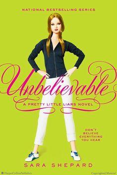 Pretty Little Liars #4: Unbelievable by Sara Shepard