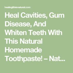 Heal Cavities, Gum Disease, And Whiten Teeth With This Natural Homemade Toothpaste! – Natural Healing