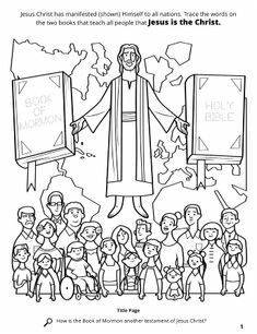 Jesus Christ has manifested (shown) Himself to all nations. Trace the words on the two books that teach all people that Jesus is the Christ. Location in the Scriptures: Title Page  The coloring books are found in the media library. Search the Scriptures: How is the Book of Mormon another testament of Jesus Christ?