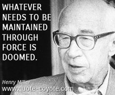 Whatever needs to be maintained through force is doomed.