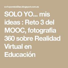 SOLO YO... mis ideas : Reto 3 del MOOC, fotografia 360 sobre Realidad Virtual en Educación