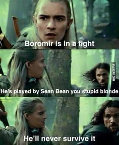 Sean Bean never survives. Haha he called legolas a stupid blonde. I guess i shouldn't really laugh because im blonde.<<<< Legolas has platinum hair gurl, you can't just confuse hair colors like this Citations Film, Sean Bean, One Does Not Simply, Funny Memes, Hilarious, Funniest Memes, O Hobbit, Into The West, Aragorn