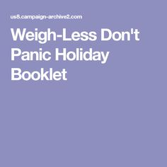 Weigh-Less Don't Panic Holiday Booklet Don't Panic, Booklet, Healthy Eating, Fitness, Holiday, Recipes, Vacations, Holidays, Rezepte