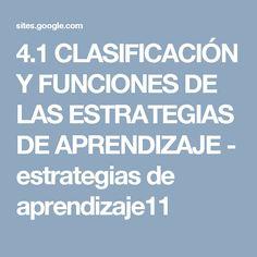 4.1 CLASIFICACIÓN Y FUNCIONES DE LAS ESTRATEGIAS DE APRENDIZAJE - estrategias de aprendizaje11