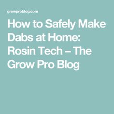 How to Safely Make Dabs at Home: Rosin Tech – The Grow Pro Blog