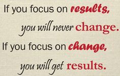 If you FOCUS on RESULTS, you will never CHANGE, If you FOCUS on CHANGE, you will get RESULTS. #results #change #motivationalmonday #mondaymotivation