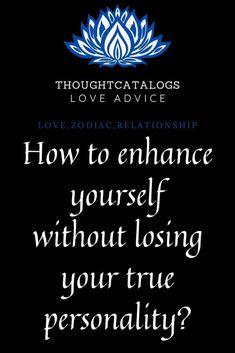 How to enhance yourself without losing your  true personality? – The Thought Catalogs  #zodiac #astrology #zodiacsigns #horoscope #capricorn #virgo #aries #leo #scorpio #pisces #libra #cancer #taurus #aquarius #gemini #zodiacmemes #sagittarius #horoscopes #love #zodiacsign #zodiacposts #astrologymemes #zodiacfacts #astrologyposts #tarot #zodiacs #art #zodiaco #zodiacpost #bhfyp#astrologer #astro #astrologysigns #zodiaclove #like #scorpion #firesigns #memes #watersigns #moon #spirituality… Horoscope Compatibility, Horoscope Capricorn, Monthly Horoscope, Horoscope Signs, Daily Horoscope, Taurus, Zodiac Signs, Astrology, Horoscope Love Matches