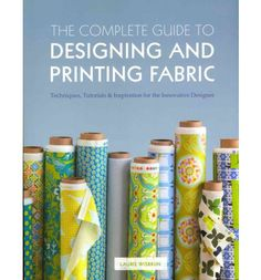 The Complete Guide to Designing and Printing Fabric is a comprehensive handbook covering everything there is to know about designing and printing fabric