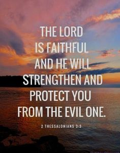 God and Jesus Christ: Bible verses about faith. The Lord is faithful and he will strengthen and protect you from the evil one. Strength Bible Quotes, Bible Verses About Strength, Verses About Love, Biblical Quotes, Prayer Quotes, Prayer Verses, Bible Verses Quotes, Quotes About God, New Quotes