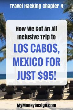 How we used our credit card rewards to get an all-inclusive trip to Cabo Mexico for just $95 out of pocket!  - MyMoneyDesign.com