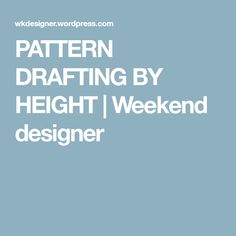 PATTERN DRAFTING BY HEIGHT | Weekend designer