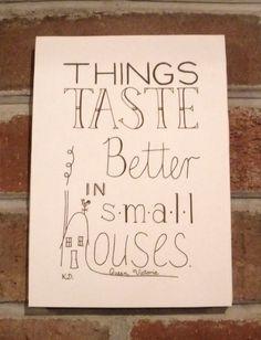 Things taste better in small houses.