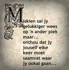 Miskien sal jy gelukkiger wees op 'n ander plek maar. Motivational Thoughts, Inspirational Thoughts, Motivational Quotes, Inspiring Quotes, Cute Quotes, Funny Quotes, Excellence Quotes, Afrikaanse Quotes, Quotes For Whatsapp
