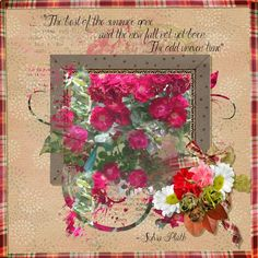These are the last of my summer roses. I used Apple of My Eye #1 by ADB Designs, available here: https://www.digitalscrapbookingstudio.com/personal-use/kits/apple-of-my-eye-clusters-set-01-clone/